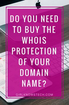 Do you need to buy the whois protection of your domain name? – Girl Knows Tech confidentiality domain name hosting wordpress blog blogging