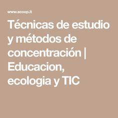 Técnicas de estudio y métodos de concentración | Educacion, ecologia y TIC