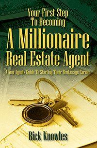 Your First Step To Becoming a Millionaire Real Estate Agent: A New Agents Guide To Starting Their Brokerage Career by Rick Knowles. $12.95. Publisher: Outskirts Press (May 22, 2012). Publication: May 22, 2012