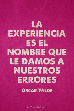 """""""La #Experiencia es el nombre que le damos a nuestros #Errores"""". #OscarWilde #Citas #Frases"""