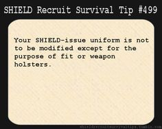 S.H.I.E.L.D. Recruit Survival Tip #499: Your S.H.I.E.L.D.-issue uniform is not to be modified except for the purpose of fit or weapon holsters. [Submitted anonymously]
