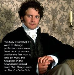 This is an awesome quote from Mr. Darcy. LOL.