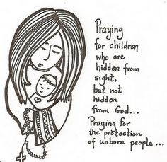 """""""Praying for children who are hidden from sight, but not hidden from God...Praying for the protection of unborn people..."""""""