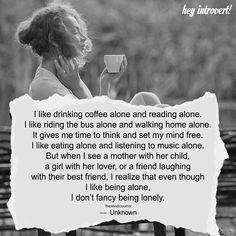 I Like Drinking Coffee Alone - https://themindsjournal.com/like-drinking-coffee-alone/