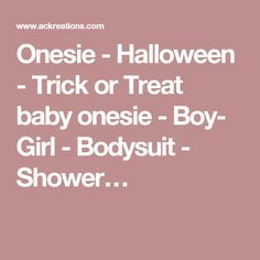 Onesie - Halloween - Trick or Treat baby onesie - Boy- Girl - Bodysuit - Shower…