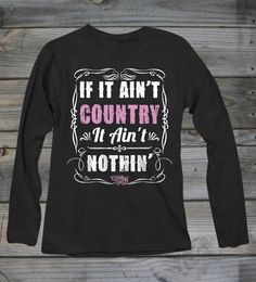 Country Girl Store - Women's Ain't Country Ain't Nothin Soft Long Sleeve Shirt, $24.95 (http://www.countrygirlstore.com/womens/long-sleeve/womens-aint-country-aint-nothin-soft-long-sleeve-shirt/)
