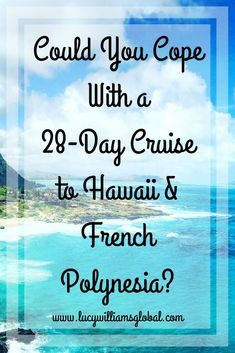 Could You Cope With a 28-Day Cruise to Hawaii | Cruise | Cruise Ship | Hawaii Cruise | FrenchPolynesia Cruise #Cruisetips #crusieshiptips #hawaiicruise #frenchpolynesiacruise #hawaii #frenchpolynesia #americansamoa #cruise