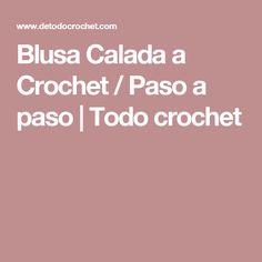 Blusa Calada a Crochet / Paso a paso | Todo crochet