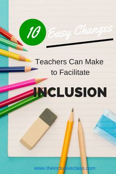 The Inclusive Class: 10 Easy Changes Teachers Can Make to Facilitate Inclusion--All great ways to differentiate for my gifted students, too!