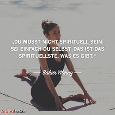 JETZT FÜR DEN DAZUGEHÖRIGEN ARTIKEL ANKLICKEN!----------------------du musst nicht spirituell sein. sei einfach du selbst. das ist das spirituellste, was es gibt. - bahar yilmaz