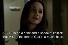 I need a drink and a shade of lipstick that will put the fear of God in a man's heart. -Faith Lehane (Eliza Dushku)