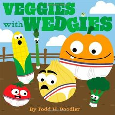Veggies with Wedgies by Todd H. Doodler http://www.amazon.com/dp/1442493402/ref=cm_sw_r_pi_dp_e7puvb0HWJWNG