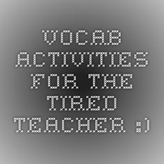 VOCAB ACTIVITIES FOR THE TIRED TEACHER :)