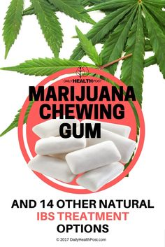 Marijuana Chewing Gum And 14 Other Natural IBS Treatment Options via @dailyhealthpost