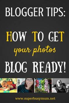 A BLOGGER TIPS post about how to get your photos blog ready! http://superbusymum.net/photos-blog-ready/