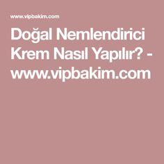 Doğal Nemlendirici Krem Nasıl Yapılır? - www.vipbakim.com