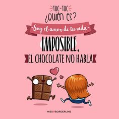 -Toc toc! -Quién es? -El amor de tu vida. -Imposible, el chocolate no habla! #humor #chocolate #funny #divertidas #frases Chocolate Humor, Chocolate Quotes, Movie Subtitles, Dessert In A Jar, Bullet Journal Ideas Pages, Cute Wallpaper Backgrounds, Some Quotes, Monogram Logo, Happy Thoughts