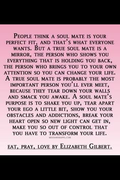 Way more accurate description of a soul mate.  Makes me feel better knowing that my SO drives me crazy sometimes but i still intensely love him.
