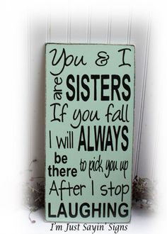 You And I Are Sisters If You Fall I Will Always Be There To Pick You Up After I Stop Laughing Wood Sign This wood sign has been base coated Sister Love Quotes, Sister Birthday Quotes, Love My Sister, Birthday Gifts For Best Friend, Daughter Quotes, Father Daughter, Sister Sayings, Nephew Quotes, Birthday Sayings