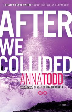 After We Collided by Anna Todd • November 18, 2014 • Gallery Books https://www.goodreads.com/book/show/22540125-after-we-collided