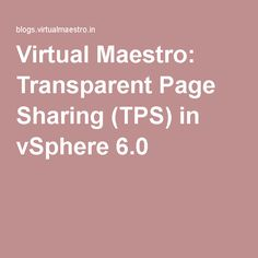 Virtual Maestro: Transparent Page Sharing (TPS) in vSphere 6.0