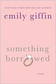 Something Borrowed--sometimes I hate finishing books because I feel like I know the characters so well--this is one of those books