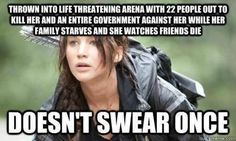 Not completely true; she does swear one time when she thinks Peeta died; in the books, she keeps a clean mouth