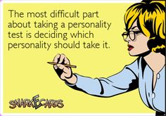 the most difficult part about taking a personality test is deciding which personality should take it.
