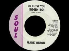 Frank Wilson - Do I Love You (Indeed I Do). He died last week. There's nothing left to do except get your chalk out!