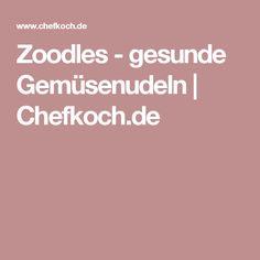 Zoodles - gesunde Gemüsenudeln | Chefkoch.de