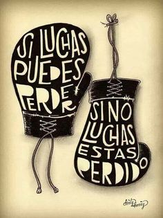 Si luchas ...