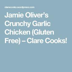 Jamie Oliver's Crunchy Garlic Chicken (Gluten Free) – Clare Cooks! Gf Recipes, Fall Recipes, Gluten Free Recipes, Chicken Recipes, Cooking Recipes, Baked Fried Chicken, Garlic Chicken, Jamie Oliver Dishes, Jamie Oliver Food Revolution