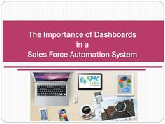 The Importance of Dashboards in a Sales Force Automation Sys Dashboards, Enabling, Screen Shot, Savior, Management, Cases, Trends, How To Plan, History