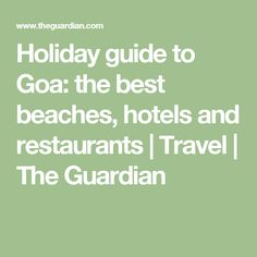 Holiday guide to Goa: the best beaches, hotels and restaurants India Travel, Goa, The Guardian, Beautiful Beaches, Good Things, Holiday, Restaurants, Hotels, Vacations