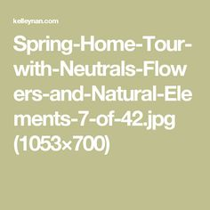 Spring-Home-Tour-with-Neutrals-Flowers-and-Natural-Elements-7-of-42.jpg (1053×700)