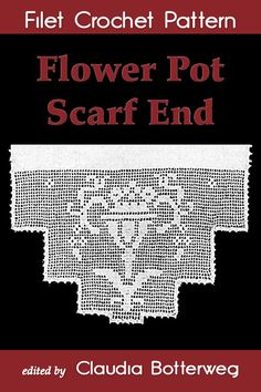"""Read """"Flower Pot Scarf End Filet Crochet Pattern Complete Instructions and Chart"""" by Claudia Botterweg available from Rakuten Kobo. Use this easy pattern to crochet elegant, tiered lace for the ends of a table runner or tray cover. Depicting a flower p. Chain Stitch, Slip Stitch, Double Crochet, Single Crochet, Knitting Patterns, Crochet Patterns, Buy Flowers, Crochet Books, Filet Crochet"""