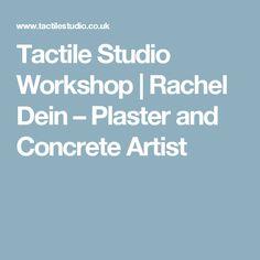 Tactile Studio Workshop | Rachel Dein – Plaster and Concrete Artist