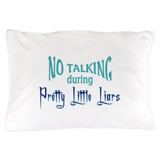 No Talking Pretty Little Liars Pillow Case on CafePress.com