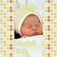 Princess Charlotte Elizabeth Diana of Cambridge #royalbaby #princessofcambridge #charlotteelizabethdiana
