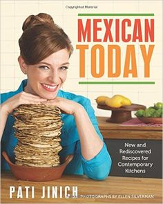 Mexican Today: New and Rediscovered Recipes for Contemporary Kitchens: Pati Jinich: 9780544557246