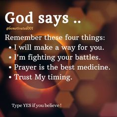"God says to remember these four things: ""I will make a way for you. I'm fighting your battles. Prayer is the best medicine. Trust my timing.:)"""