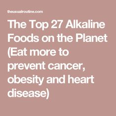 The Top 27 Alkaline Foods on the Planet (Eat more to prevent cancer, obesity and heart disease)