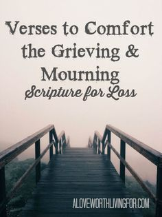 I recently suffered a loss and these verses are helping me. I am sharing this in hope of helping others going through times of grief and mourning. | Verses to Comfort the Grieving and Mourning: Scripture for Loss by A Love Worth Living For