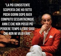 """The most important thing I discovered a few days after turning 65 is that I can't waste any more time doing things I don't want to do."" Jap Gambardella in La Grande Bellezza #movie #quote"