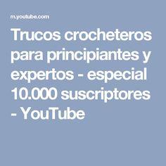 Trucos crocheteros para principiantes y expertos - especial 10.000 suscriptores - YouTube