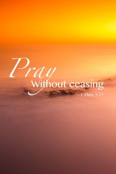 Pray without ceasing!!