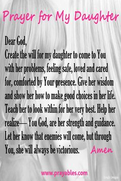 More prayers for daughters http://www.beliefnet.com/Prayables/prayers/A-Prayer-for-My-Daughter.aspx?utm_content=bufferf6fe5&utm_medium=social&utm_source=facebook.com&utm_campaign=buffer