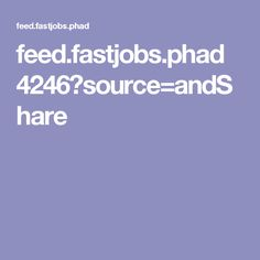feed.fastjobs.phad 4246?source=andShare