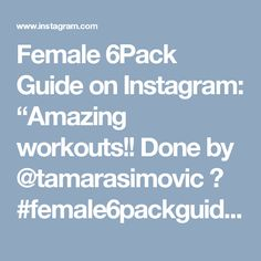 """Female 6Pack Guide on Instagram: """"Amazing workouts!! Done by @tamarasimovic ❤ #female6packguide"""" • Instagram"""