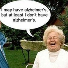 This week probably be me someday. .. oh wait this is me now without Alzheimer's